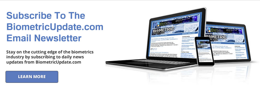 Stay on the cutting edge of the biometrics industry by subscribing to daily news updates from BiometricUpdate.com
